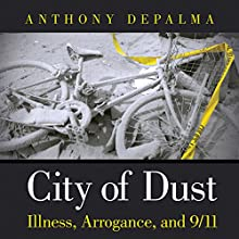 City of Dust: Illness, Arrogance, and 9/11 Audiobook by Anthony DePalma Narrated by Dan Woren