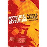 Accidental Revolution: The Story of Grunge ~ Kyle Anderson
