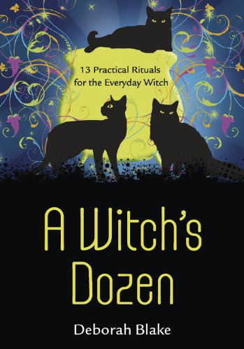 A Witch's Dozen: 13 Practical Rituals for the Everyday Witch PDF
