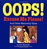 img - for By Bob McGrath Oops! Excuse Me! Please!: And Other Mannerly Tales book / textbook / text book