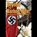 Beyond the Barbed Wire: An Artist's View of the Holocaust | Ben Altman,Matt Webber