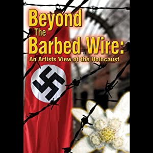 Beyond the Barbed Wire: An Artist's View of the Holocaust | [Ben Altman, Matt Webber]