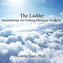 The Ladder: Hypnotherapy for Undoing Obsessive Thoughts (       UNABRIDGED) by Loretta Siani Narrated by Loretta Siani