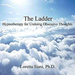The Ladder: Hypnotherapy for Undoing Obsessive Thoughts Audiobook