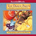 Toy Dance Party: Being the Further Adventures of a Bossyboots Stingray, a Courageous Buffalo, and a Hopeful Round Someone Called Plastic Audiobook by Emily Jenkins Narrated by Sara Barnett