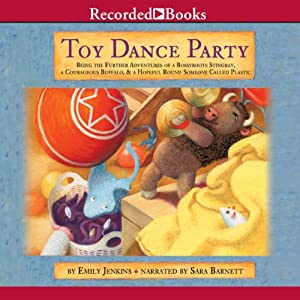 Toy Dance Party: Being the Further Adventures of a Bossyboots Stingray, a Courageous Buffalo, and a Hopeful Round Someone Called Plastic | [Emily Jenkins]