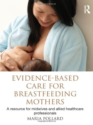 Evidence-based Care for Breastfeeding Mothers: A Resource for Midwives and Allied Healthcare Professionals
