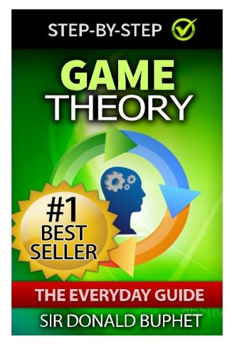 Game Theory: The Everyday Guide: How to Think Strategically, Make Good Decisions and Improve your Life