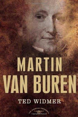 Martin Van Buren: The American Presidents Series: …