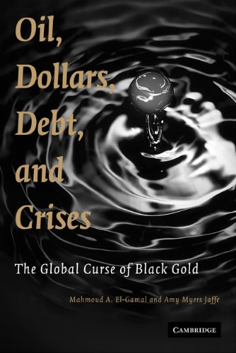 Oil, Dollars, Debt, and Crises: The Global Curse of Black...