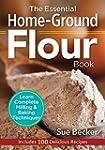 The Essential Home-Ground Flour Book:...