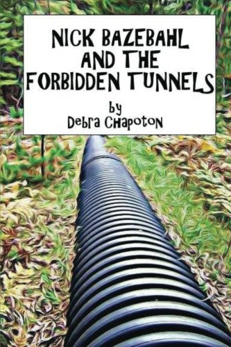 Book: Nick Bazebahl and the Forbidden Tunnels - Tunnels Series by Debra Chapoton