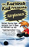 Childrens book: About Airplanes( The Kurious Kid Education series for ages 3-9): A Awesome Amazing Super Spectacular Fact & Photo book on Airplanes for Kids