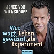Wer wagt, gewinnt: Leben als Experiment (       ungekürzt) von Jenke von Wilmsdorff Gesprochen von: Jenke von Wilmsdorff
