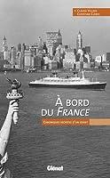 A bord du France : Chroniques secrètes d'un géant