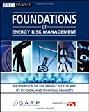 img - for Foundations of Energy Risk Management: An Overview of the Energy Sector and Its Physical and Financial Markets (Wiley Finance) book / textbook / text book