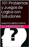 101 Problemas y Juegos de Logica con Soluciones