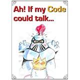 Ah! If my Code could talk...