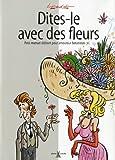 echange, troc Jacques Lerouge - Dites-le avec des fleurs : Petit manuel délirant pour amoureux botanistes