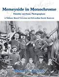 Michael G. Priestley Merseyside in Monochrome: Priestley and Sons, Merseyside Photographs - the Story of a Victorian and Edwardian Family Business