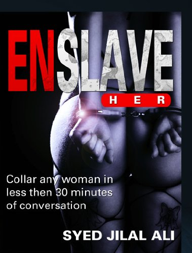 Amazon.com: Enslave Her: How to Make Any Woman You Meet Into Your Sex Slave eBook: Syed Jilal Ali: Kindle Store