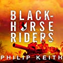 Blackhorse Riders: A Desperate Last Stand, an Extraordinary Rescue Mission, and the Vietnam Battle America Forgot (       UNABRIDGED) by Philip Keith Narrated by Dick Hill