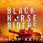 Blackhorse Riders: A Desperate Last Stand, an Extraordinary Rescue Mission, and the Vietnam Battle America Forgot Hörbuch von Philip Keith Gesprochen von: Dick Hill