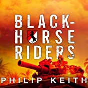 Blackhorse Riders: A Desperate Last Stand, an Extraordinary Rescue Mission, and the Vietnam Battle America Forgot | [Philip Keith]