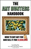 img - for The Art Hunters Handbook: How To Buy Art For $5 And Sell It For $1,000,000 book / textbook / text book