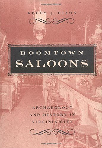 Boomtown Saloons: Archaeology And History In Virginia City (Shepperson Series in Nevada History)