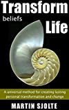 Transform Beliefs Transform Life: A universal method for creating lasting personal transformation and change
