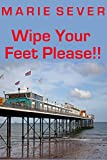 WIPE YOUR FEET PLEASE!!!   A farcical diary of a B&B guesthouse.: Book One (Diaries of a Bed and Breakfast in Paignton, England 1)