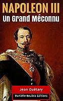Un Grand M�connu : NAPOLEON III