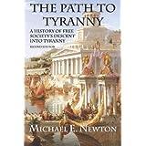 The Path to Tyranny: A History of Free Society's Descent into Tyranny ~ Michael E Newton
