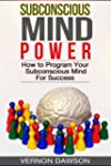 Subconscious Mind Power: How to Progr...