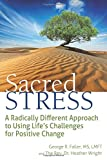 img - for Sacred Stress: A Radically Different Approach to Using Life's Challenges for Positive Change book / textbook / text book