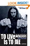 "To Live is to Die: The Life and Death of ""Metallica""'s Cliff Burton"