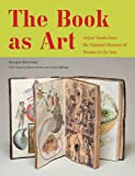 The Book As Art: Artists Books from the National Museum of Women in the Arts