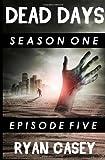Dead Days: Episode 5 (Volume 5)
