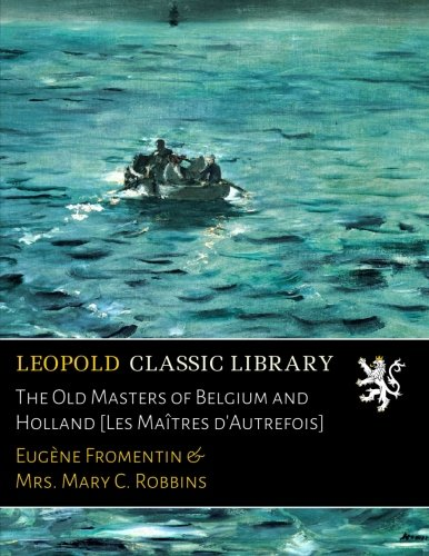 The Old Masters of Belgium and Holland [Les Maîtres d'Autrefois]