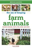 The Joy of Keeping Farm Animals: Raising Chickens, Goats, Pigs, Sheep and Cows (The Joy of Series)