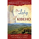 Our Lady of Kibeho: Mary Speaks to the World from the Heart of Africaby Immaculee Ilibagiza