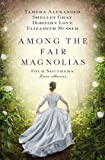 Image of Among the Fair Magnolias: Four Southern Love Stories