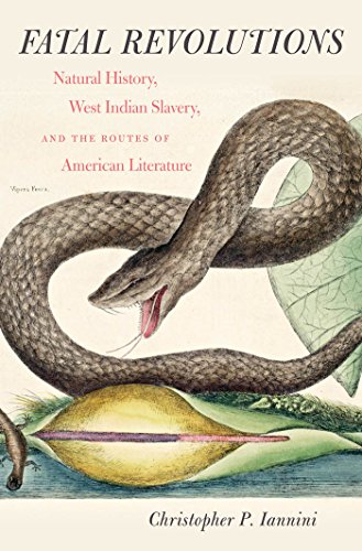 Fatal Revolutions: Natural History, West Indian Slavery, and the Routes of American Literature (Published for the Omohun