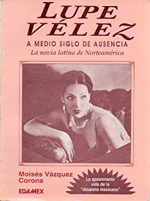 Lupe Velez, a Medio Siglo De Ausencia, LA Novia Latina De Norteamerica/Lupe Velez After a Half Century Absence (Spanish Edition)