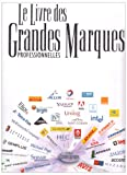 Le livre des Grandes Marques professionnelles : A la dcouverte des marques business to business parmi les plus fortes de France