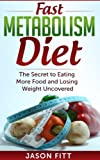 Fast Metabolism Diet: The Secret to Eating More Food and Losing Weight Uncovered