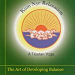 Kum Nye Relaxation: The Art of Developing Balance | Tarthang Tulku