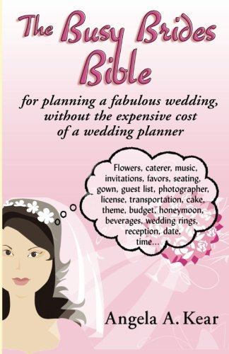 The Busy Brides Bible for Planning a Fabulous Wedding Without the Expensive Cost of a Wedding Planner