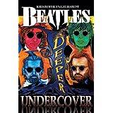 Beatles Deeper Undercover ~ Kristofer K. Engelhardt